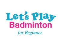 Let's Play Badminton
